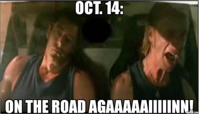 Oct. 14: On the road agaaaaaiiiiinn!