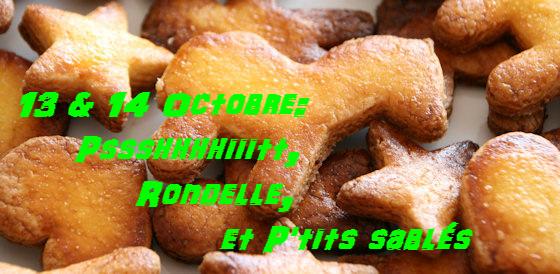 Oct. 13 & 14: Pssshhhhiiitt, Rondelle & P'tits Sablés